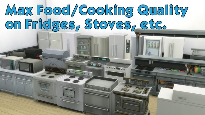 Sims 4 Max Food Cooking Quality on fridges, stoves, grills by turon at Mod The Sims