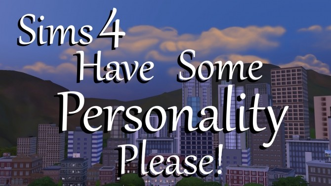 Have Some Personality Please! by PolarBearSims at Mod The Sims image 408 670x377 Sims 4 Updates