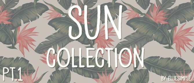 Sims 4 Sun Collection Part 1 at Elliesimple