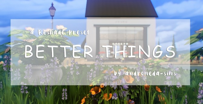 BETTER THINGS Reshade preset for TS4 at Andromeda Sims image 14910 670x345 Sims 4 Updates