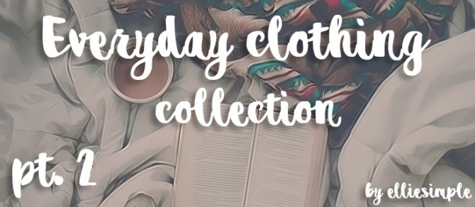 Sims 4 Everyday clothing collection part 2 at Elliesimple
