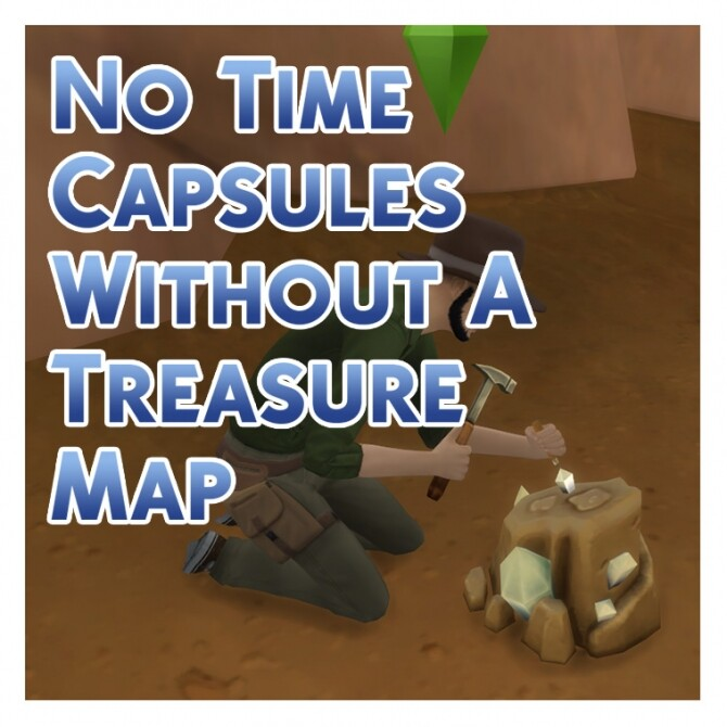 Sims 4 No Time Capsules Without A Treasure Map by Menaceman44 at Mod The Sims